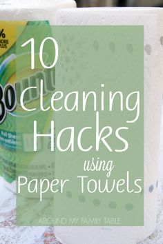 10 Cleaning Hacks using Paper Towels - Around My Family Table