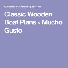 Classic Wooden Boat Plans » Mucho Gusto