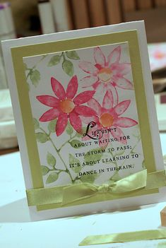 handcrafted greeting card ... great sentiment .... solid stamps with Sparkling H2O watercolor overstamped with the sentiment ... wide borders for mats ,,, ribbon tied in a know ... lovely card!!!