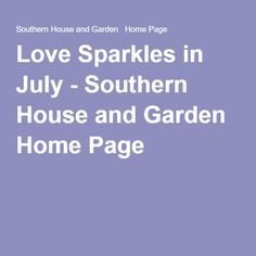 Love Sparkles in July - Southern House and Garden  Home Page