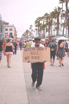 Never kill his vibe...