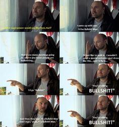 Bullshit man- Oh man, I love Karl Pilkington!