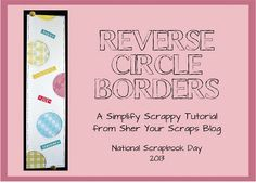 Sher Your Scraps: Reverse Circle Borders: NSD 2013 Tutorial