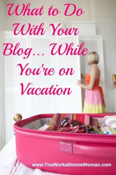 What to Do With Your Blog... While You're on Vacation