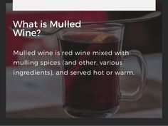 What is Mulled Wine? Mulled wine is red wine mixed with mulling spices (and other, various ingredients), and served hot or...