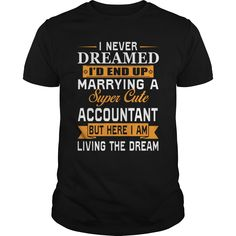 I Never Dreamed, I'd Grow Up To Be An Super Sexy Accountant T-Shirt, Hoodie Accountant