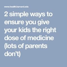 2 simple ways to ensure you give your kids the right dose of medicine (lots of parents don't)