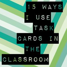 15 Ways I Use Task Cards in My Class