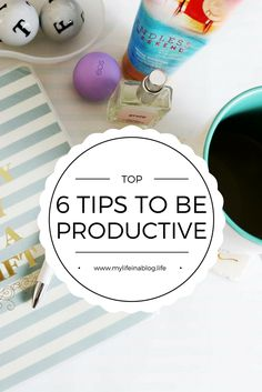 Are you tired of never getting a thing done during the day? Here are my 6 top tips to be productive and get it all done!
