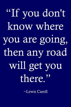 """Life Quotes >> """"If you don't know where you are going, then any road will get you there."""" By Lewis Caroll >> http://on-linebusiness.com/life-quotes/ >> How to find your Life Quote"""