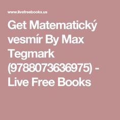 Get Matematický vesmír By Max Tegmark (9788073636975) - Live Free Books