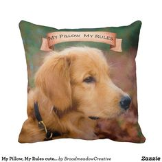 My Pillow, My Rules cute cushion. Cute adorable Golden Retriever dog throw pillow.