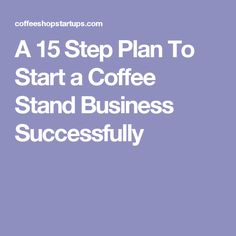 A 15 Step Plan To Start a Coffee Stand Business Successfully