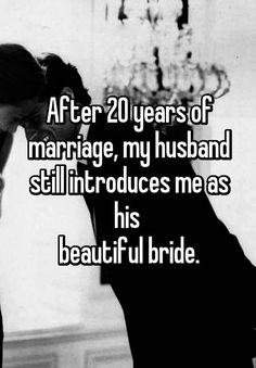 """After 20 years of marriage, my husband still introduces me as his  beautiful bride."""