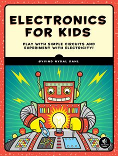 Electronics For Kids – Build Cool Things With Electronics