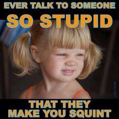 UUMMMM  Yep, know a few that make me squint...a lot!!