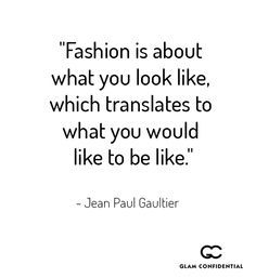 Fashion is about how you would like to be like.