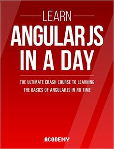 AngularJS: Learn AngularJS In A DAY! - The Ultimate Crash Course to Learning the Basics of AngularJS In No Time (AngularJS, AngularJS Course, AngularJS ... AngularJS Books, AngularJS for Beginners), Acodemy - Amazon.com