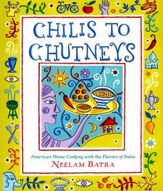 Chilis to Chutneys: American Home Cooking With The Flavors Of India