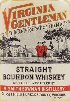 Virginia Gentleman, brewed at Bowman Distillery A. Smith Bowman was my godfather. I want to find a bottle of this somewhere.