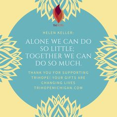 Alone we can do so little; together we can do so much. - Helen Keller // TrihopeMichigan.com