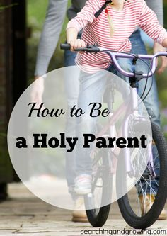 There is a lot of advice when it comes to being a good parent. But, how can we be a holy parent?