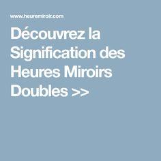 Découvrez la Signification des Heures Miroirs Doubles >>