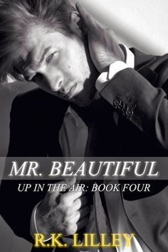 Mr Beautiful by RK Lilley - book four in the Up in the Air series