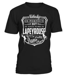 Nobody Is Perfect But If Your Name Is LAPEYROUSE You're Pretty Damn Close #Lapeyrouse