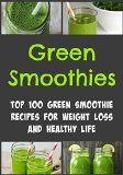 Green Smoothies: Top 100 Green Smoothie Recipes for Weight Loss and Healthy Life: (Green Smoothies,Green Smoothies Recipes,Smoothies Recipes, Smoothies Recipes Book, Smoothies Tips) - http://howtomakeastorageshed.com/articles/green-smoothies-top-100-green-smoothie-recipes-for-weight-loss-and-healthy-life-green-smoothiesgreen-smoothies-recipessmoothies-recipes-smoothies-recipes-book-smoothies-tips/