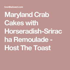 Maryland Crab Cakes with Horseradish-Sriracha Remoulade - Host The Toast