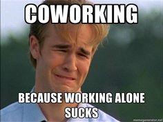 Because working alone sucks...