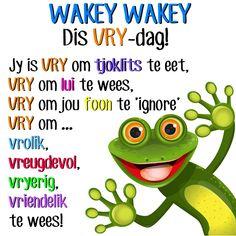 WAKEY WAKEY Dis VRY-dag!Jy is VRY om tjoklits te eet, VRY om lui te wees, VRY om jou foon te 'ignore' VRY om ...vrolik, vreugdevol, vryerig, vriendelik te wees!