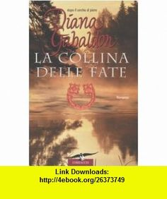 La collina delle fate (9788879727433) Diana Gabaldon , ISBN-10: 8879727435  , ISBN-13: 978-8879727433 ,  , tutorials , pdf , ebook , torrent , downloads , rapidshare , filesonic , hotfile , megaupload , fileserve
