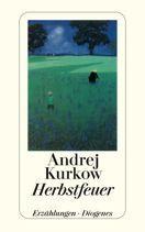 Andrej Kurkow  |  Herbstfeuer  |  Erzählung, Taschenbuch, 240Seiten | € (D) 9.90 / sFr 14.90* / €(A)10.20