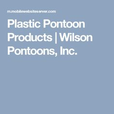 Plastic Pontoon Products | Wilson Pontoons, Inc.