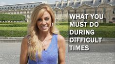 What You Must Do During Difficult Times