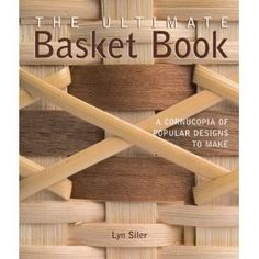 The Ultimate Basket Book: A Cornucopia of Popular Designs to Make (Diy Network): Lyn Siler: 9781579907891: Amazon.com: Books