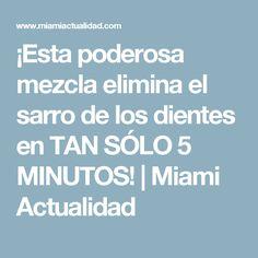 ¡Esta poderosa mezcla elimina el sarro de los dientes en TAN SÓLO 5 MINUTOS! | Miami Actualidad