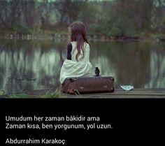 Umudum her zaman bakidir ama, zaman kısa, ben yorgunum, yol uzun.. - Abdürrahim Karakoç Poem Quotes, Poems, Nice, Poetry, Poetry Quotes, Verses, Nice France, Poem