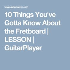 10 Things You've Gotta Know About the Fretboard | LESSON | GuitarPlayer