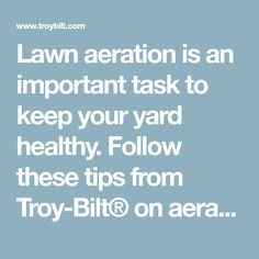 Lawn aeration is an important task to keep your yard healthy. Follow these tips from Troy-Bilt® on aerating your lawn to avoid poor lawn conditions.