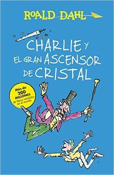 Charlie Y El Gran Ascensor De Cristal ALFAGUARA CLASICOS: Amazon.es: ROALD DAHL: Libros