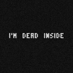 I'm dead inside You Hurt Me Quotes, Love Hurts Quotes, Words Hurt, Love Words, Girl Gang Aesthetic, I Feel Alone, Mood And Tone, Stream Of Consciousness, Amai