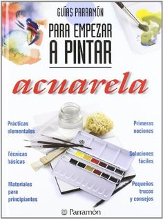 GUIAS PARRAMON PARA EMPEZAR A PINTAR ACUARELA Guías parramón para empezar a pintar: Amazon.es: Jose Maria Parramon: Libros