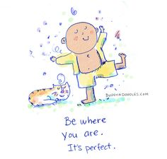 Buddha Doodles - Be where you are. It's perfect.