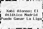 http://tecnoautos.com/wp-content/uploads/imagenes/tendencias/thumbs/xabi-alonso-el-atletico-madrid-puede-ganar-la-liga.jpg Atletico Madrid. Xabi Alonso: El Atlético Madrid puede ganar la Liga, Enlaces, Imágenes, Videos y Tweets - http://tecnoautos.com/actualidad/atletico-madrid-xabi-alonso-el-atletico-madrid-puede-ganar-la-liga/