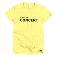 Rather Be At A Concert: Short Sleeve Women's T-shirt