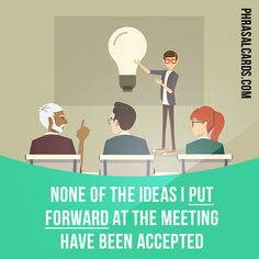 """""""Put forward"""" means """"to propose or suggest something"""". Example: None of the ideas I put forward at the meeting have been accepted. #phrasalverb #phrasalverbs #phrasal #verb #verbs #phrase #phrases #expression #expressions #english #englishlanguage #learnenglish #studyenglish #language #vocabulary #dictionary #grammar #efl #esl #tesl #tefl #toefl #ielts #toeic #englishlearning"""