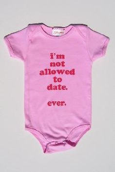 baby girl onesie: i'm not allowed to date. ever
